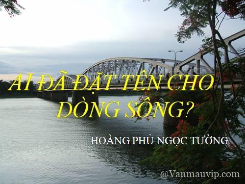 phan tich tac pham ai da dat ten cho dong song - [Văn mẫu học sinh giỏi] Phân tích tác phẩm Ai đã đặt tên cho dòng sông của Hoàng Phủ Ngọc Tường